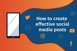 How to Create Effective Social Media Posts